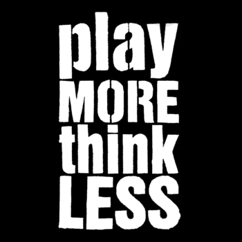 play MORE - thing LESS